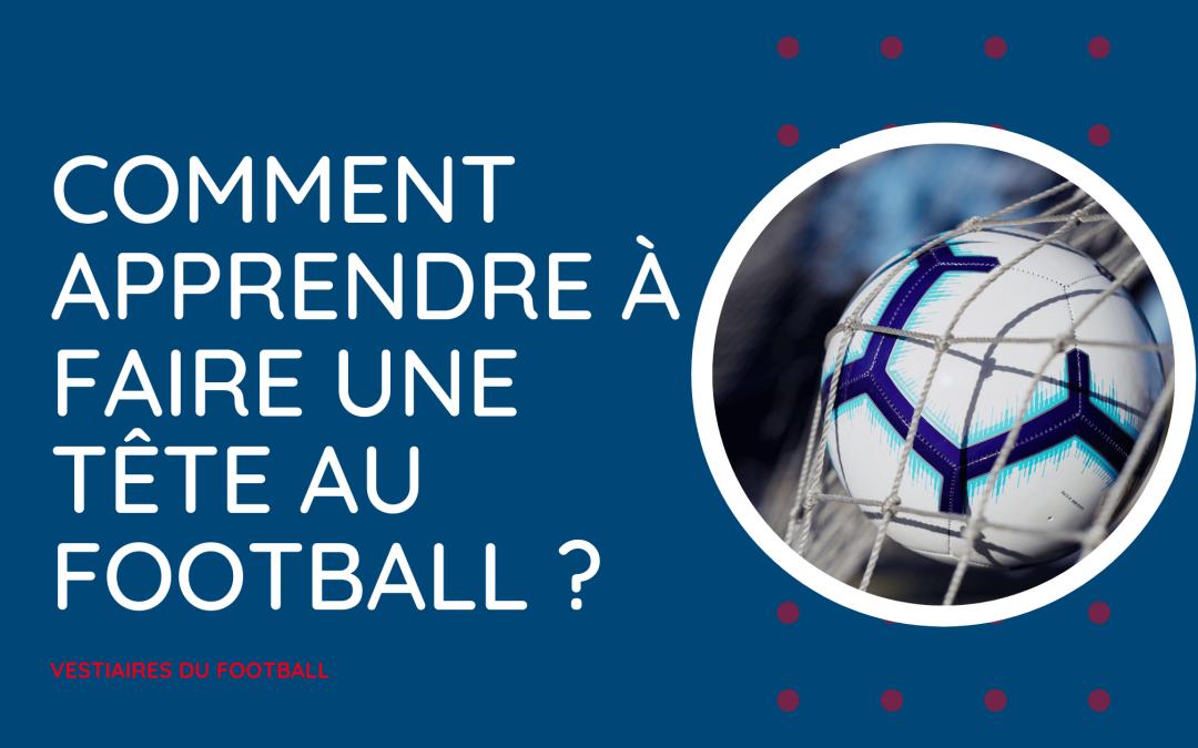 Comment apprendre à faire une tête au football ? Avec Vestiaires du Football