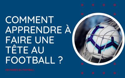 Comment apprendre à faire une tête au football ?