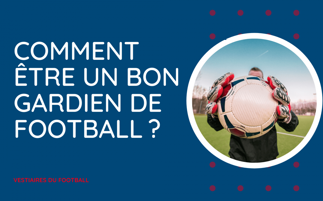 Comment être un bon gardien de football ?