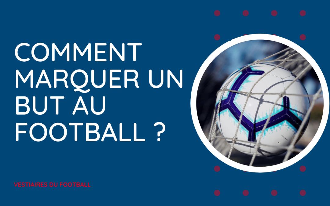Comment marquer un but au football ?